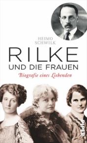 Rilke und die Frauen. Biografie eines Liebenden